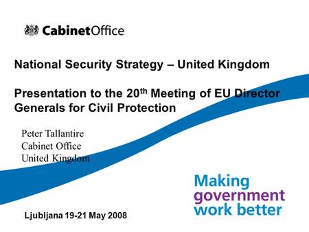 National Security Strategy – United Kingdom Presentation to the 20 th Meeting of EU Director Generals for Civil Protection Ljubljana 19-21 May 2008 Peter.