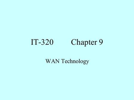 IT-320Chapter 9 WAN Technology. Objectives 1. Identify the purpose, features, and functions of the CSU/DSU, Modem, and ISDN adapters. 2. Compare and contrast.