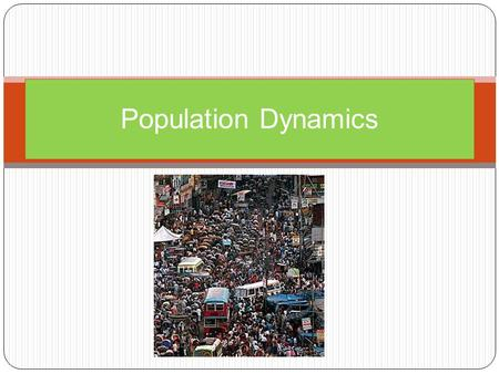 Population Dynamics. Objectives The student will investigate and understand dynamic equilibrium within populations, communities, and ecosystems. Key concepts.