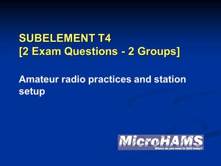 SUBELEMENT T4 [2 Exam Questions - 2 Groups] Amateur radio practices and station setup.