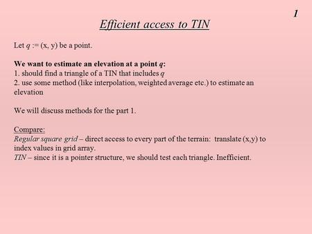 Efficient access to TIN Regular square grid TIN Efficient access to TIN Let q := (x, y) be a point. We want to estimate an elevation at a point q: 1. should.