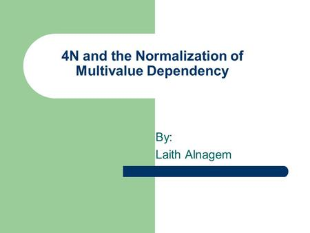 4N and the Normalization of Multivalue Dependency By: Laith Alnagem.