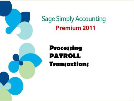 Premium 2011 Processing PAYROLL Transactions.  The Payroll Cheque Run 3  Income Detail 4  Deductions Detail 5  Taxes Detail 5  Processing Individual.