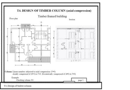 T4. DESIGN OF TIMBER COLUMN (axial compression) T4. Design of timber column page 1. Timber framed building Floor plan Section Example: Checking column.