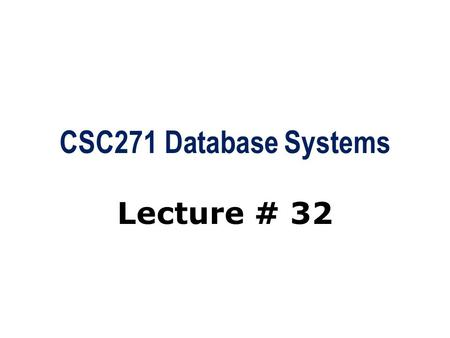 CSC271 Database Systems Lecture # 32. Summary: Previous Lecture  Database security  Countermeasure: computer-based controls  DBMSs and web security.