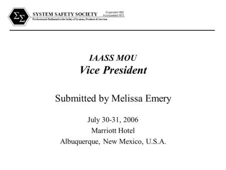 SYSTEM SAFETY SOCIETY Professionals Dedicated to the Safety of Systems, Products & Services Organized 1962 Incorporated 1973   IAASS MOU Vice President.