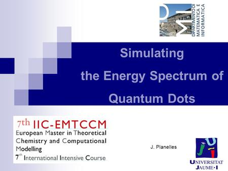 Simulating the Energy Spectrum of Quantum Dots J. Planelles.