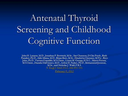 <strong>Antenatal</strong> Thyroid Screening and Childhood Cognitive Function John H. Lazarus, M.D., Jonathan P. Bestwick, M.Sc., Sue Channon, D.Clin.Psych., Ruth Paradice,