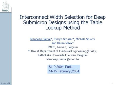 © imec 2004 1 Interconnect Width Selection for Deep Submicron Designs using the Table Lookup Method Mandeep Bamal*, Evelyn Grossar*, Michele Stucchi and.
