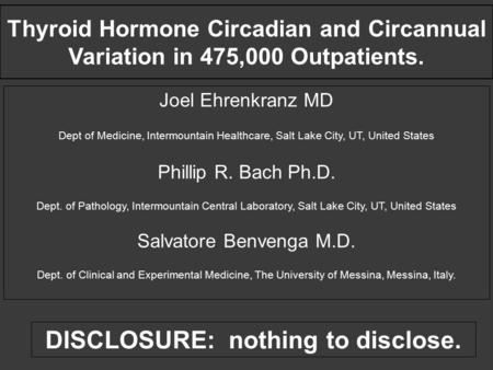 Thyroid Hormone Circadian and Circannual Variation in 475,000 Outpatients. Joel Ehrenkranz MD Dept of Medicine, Intermountain Healthcare, Salt Lake City,