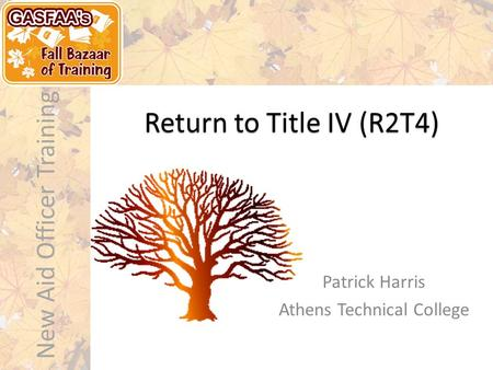New Aid Officer Training Return to Title IV (R2T4) Patrick Harris Athens Technical College.