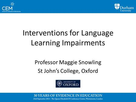 Interventions for Language Learning Impairments Professor Maggie Snowling St John's College, Oxford.