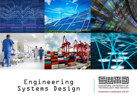 Engineering Systems Design. We live in an increasingly complex society.