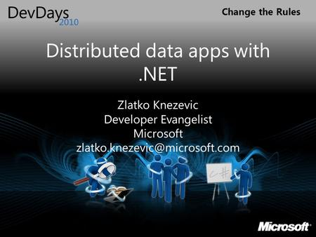 Change the Rules Distributed data apps with.NET Zlatko Knezevic Developer Evangelist Microsoft