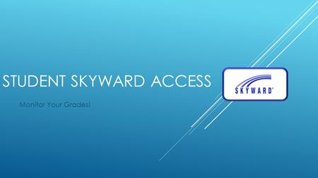 STUDENT SKYWARD ACCESS Monitor Your Grades! Navigate to the SLHS website www.southlakehs.com.