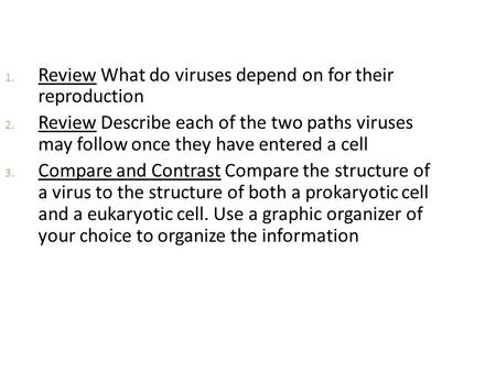 1. Review What do viruses depend on for their reproduction 2. Review Describe each of the two paths viruses may follow once they have entered a cell 3.
