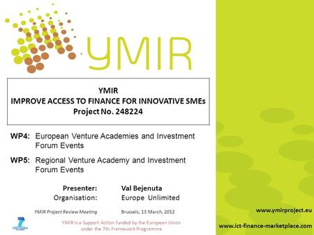 YMIR is a Support Action funded by the European Union under the 7th Framework Programme www.ymirproject.eu www.ict-finance-marketplace.com YMIR IMPROVE.