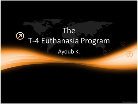 "The T-4 Euthanasia Program Ayoub K.. What is euthanasia? Euthanasia is an ""assisted suicide,"" and the loosely used term, ""mercy killing."" Basically it."