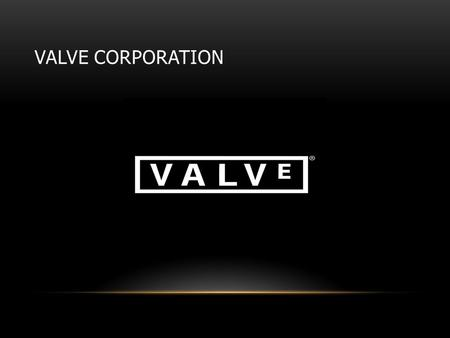 VALVE CORPORATION. ABOUT VALVE A private video game company and distributor of digital media. It's headquarters are in Belleview Washington Has over 400.