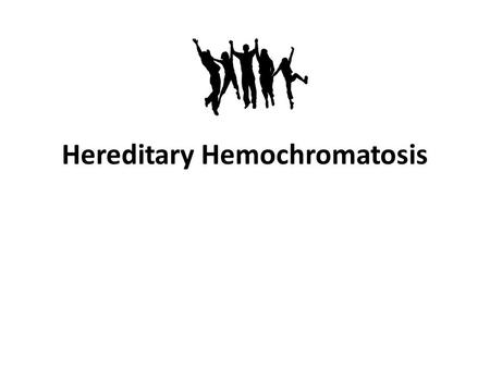 "Hereditary Hemochromatosis. Our Patient 55 year old white male Chief complaint: ""Really tired all the time."""