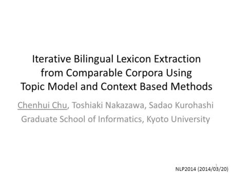 Iterative Bilingual Lexicon Extraction from Comparable Corpora Using Topic Model and Context Based Methods Chenhui Chu, Toshiaki Nakazawa, Sadao Kurohashi.