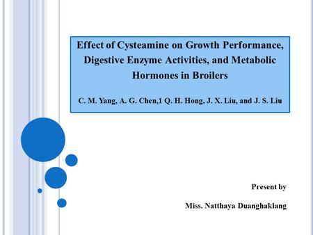 Effect of Cysteamine on Growth Performance, Digestive Enzyme Activities, and Metabolic Hormones in Broilers C. M. Yang, A. G. Chen,1 Q. H. Hong, J. X.