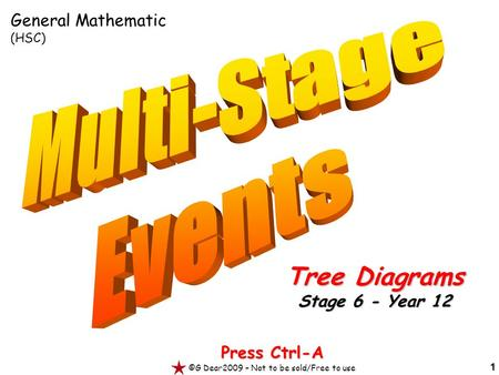 1 Press Ctrl-A ©G Dear2009 – Not to be sold/Free to use Tree Diagrams Stage 6 - Year 12 General Mathematic (HSC)