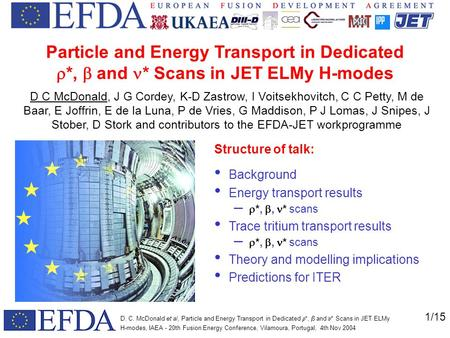 1/15 D. C. McDonald et al, Particle and Energy Transport in Dedicated  *,  and  * Scans in JET ELMy H-modes, IAEA - 20th Fusion Energy Conference, Vilamoura,