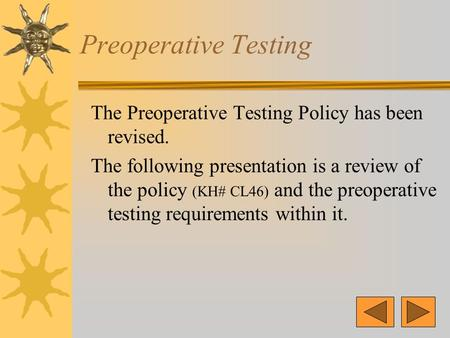 Preoperative Testing The Preoperative Testing Policy has been revised. The following presentation is a review of the policy (KH# CL46) and the preoperative.