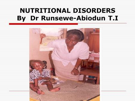 NUTRITIONAL DISORDERS By Dr Runsewe-Abiodun T.I. Introduction  Nutritional disorders may result from eating too little or too much food.  Or they may.