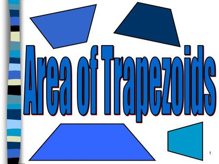 1. 2 A trapezoid is a quadrilateral with one pair of parallel sides. To find the area of a trapezoid you use the following formula: A = (b 1 + b 2 )h.