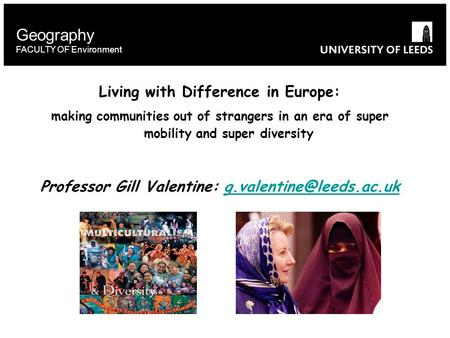 Geography FACULTY OF Environment Living with Difference in Europe: making communities out of strangers in an era of super mobility and super diversity.