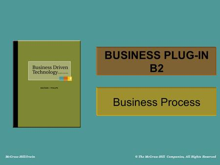McGraw-Hill/Irwin © The McGraw-Hill Companies, All Rights Reserved BUSINESS PLUG-IN B2 Business Process.