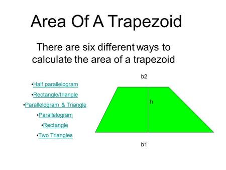 Area Of A Trapezoid There are six different ways to calculate the area of a trapezoid Half parallelogram Rectangle/triangle Parallelogram & Triangle Parallelogram.