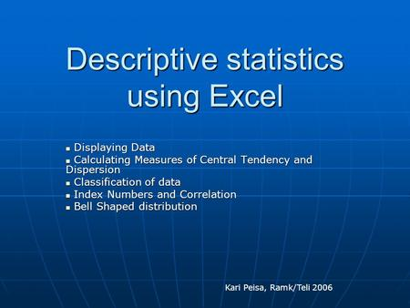 Descriptive statistics using Excel Displaying Data Displaying Data Calculating Measures of Central Tendency and Dispersion Calculating Measures of Central.