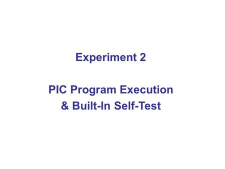 Experiment 2 PIC Program Execution & Built-In Self-Test.
