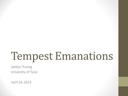 Tempest Emanations Jacklyn Truong University of Tulsa April 16, 2013.