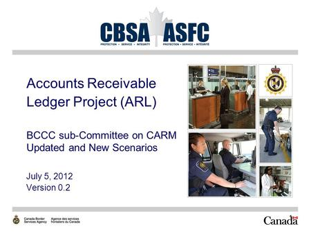 1 Accounts Receivable Ledger Project (ARL) BCCC sub-Committee on CARM Updated and New Scenarios July 5, 2012 Version 0.2.