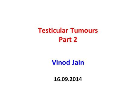 Testicular Tumours Part 2 Vinod Jain 16.09.2014. 2 Clinical Staging (Boden and Gibbs – 1971) Stage I (A) – confined to testis with no spread through capsule.