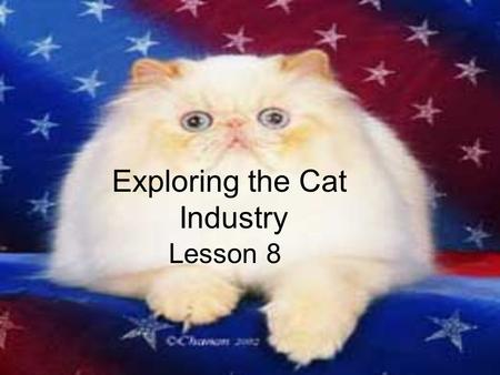 Exploring the Cat Industry Lesson 8. Next Generation Science/Common Core Standards Addressed! RST.11 ‐ 12.7 Integrate and evaluate multiple sources of.