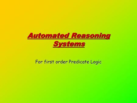 Automated Reasoning Systems For first order Predicate Logic.