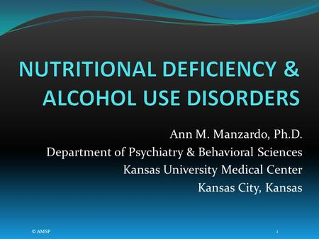 Ann M. Manzardo, Ph.D. Department of Psychiatry & Behavioral Sciences Kansas University Medical Center Kansas City, Kansas © AMSP 1.