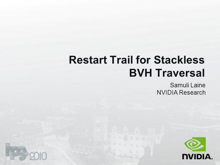 Restart Trail for Stackless BVH Traversal Samuli Laine NVIDIA Research.