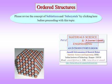 Ordered Structures Please revise the concept of Sublattices and 'Subcrystals' by clicking here before proceeding with this topic MATERIALS SCIENCE &ENGINEERING.
