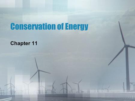 Conservation of Energy Chapter 11 Conservation of Energy The Law of Conservation of Energy simply states that: 1.The energy of a system is constant.