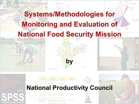 Systems/Methodologies for Monitoring and Evaluation of National Food Security Mission by National Productivity Council.