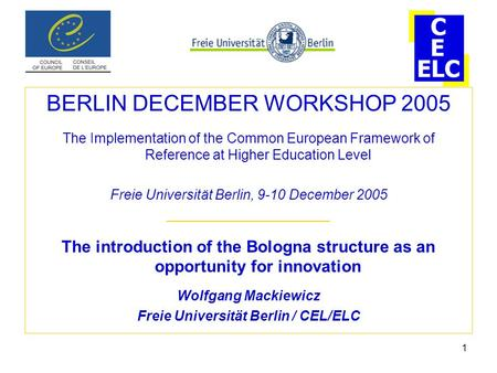 1 BERLIN DECEMBER WORKSHOP 2005 The Implementation of the Common European Framework of Reference at Higher Education Level Freie Universität Berlin, 9-10.