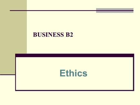 BUSINESS B2 Ethics. 2 Learning Outcomes Summarize the guidelines for creating an information privacy policy Identify the differences between an ethical.
