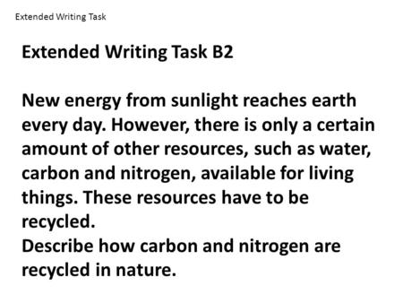 Extended Writing Task B2 New energy from sunlight reaches earth every day. However, there is only a certain amount of other resources, such as water, carbon.