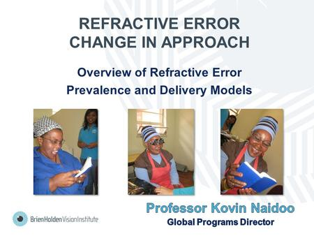 REFRACTIVE ERROR CHANGE IN APPROACH Overview of Refractive Error Prevalence and Delivery Models.